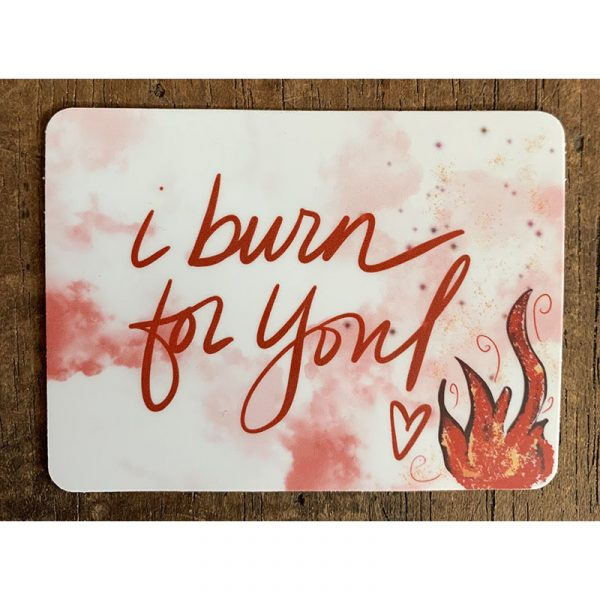 I Burn For You Sticker - Designed by Artist Kimberly Heil