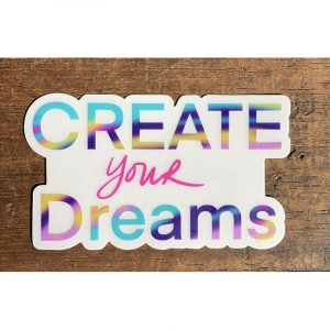 Create your Dreams Sticker - Designed by Artist Kimberly Heil